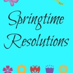 Springtime Resolutions