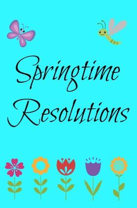 Springtime Resolutions